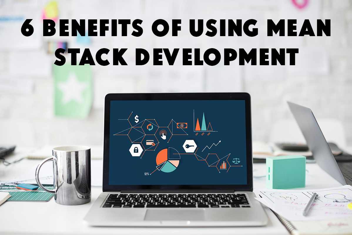 6 Benefits of Using MEAN Stack Development