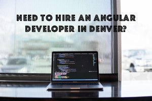Need To Hire an Angular Developer in Denver